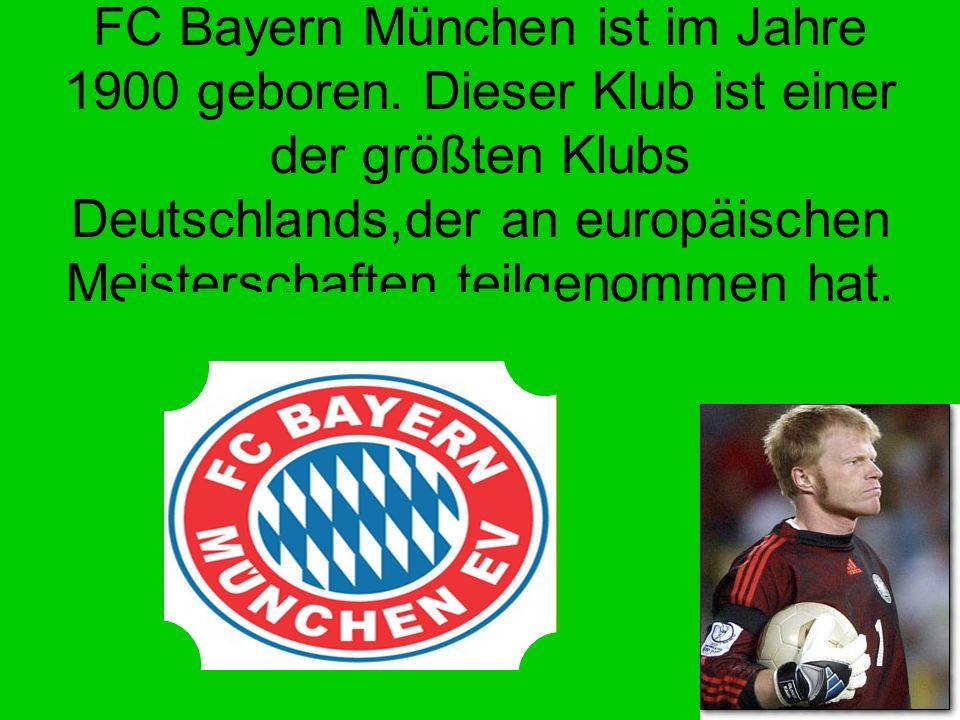Der Fuβball FC Bayern München ist im Jahre 1900 geboren.