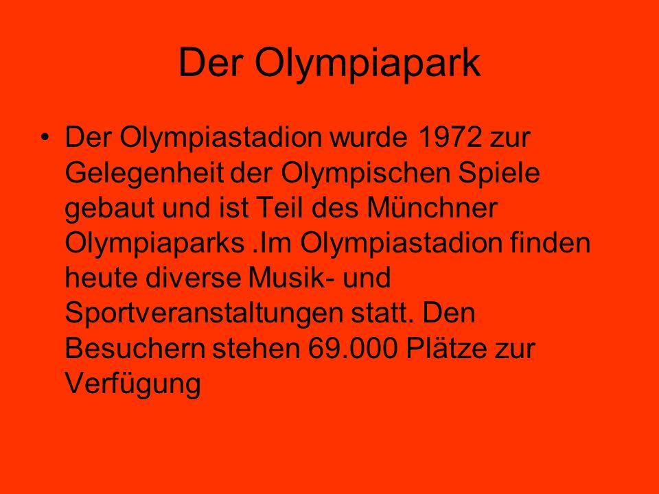 Der Olympiapark Der Olympiastadion wurde 1972 zur Gelegenheit der Olympischen Spiele gebaut und ist Teil des Münchner Olympiaparks.Im Olympiastadion finden heute diverse Musik- und Sportveranstaltungen statt.