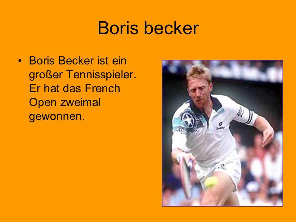 Boris becker Boris Becker ist ein großer Tennisspieler. Er hat das French Open zweimal gewonnen.