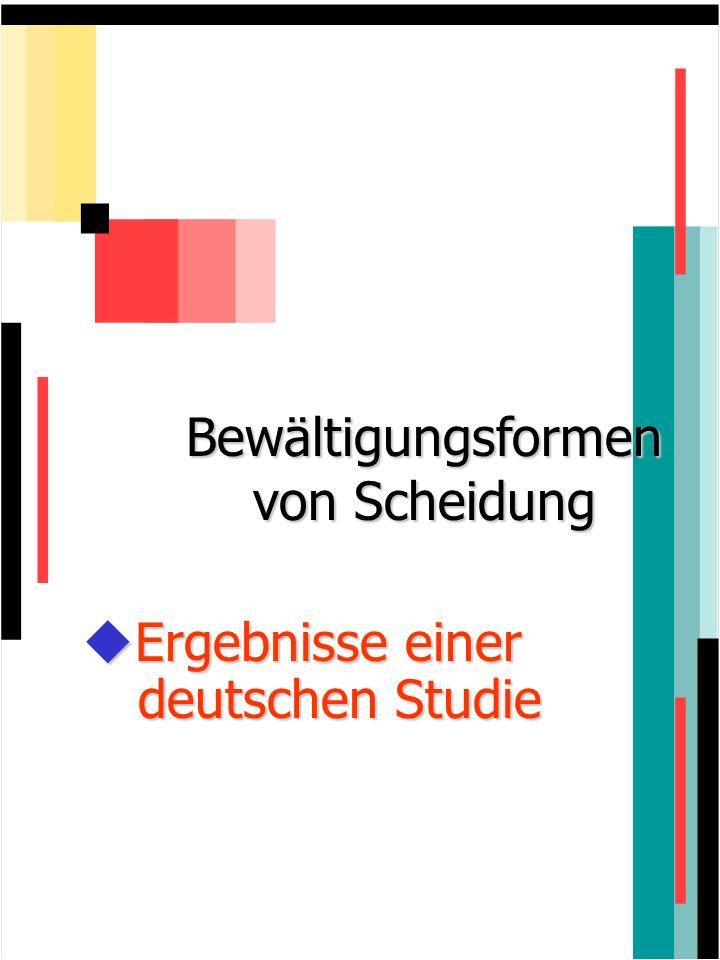 Bewältigungsformen von Scheidung Bewältigungsformen von Scheidung Ergebnisse einer deutschen Studie Ergebnisse einer deutschen Studie