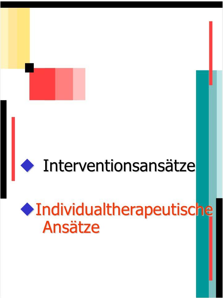 Interventionsansätze Interventionsansätze Individualtherapeutische Ansätze Individualtherapeutische Ansätze