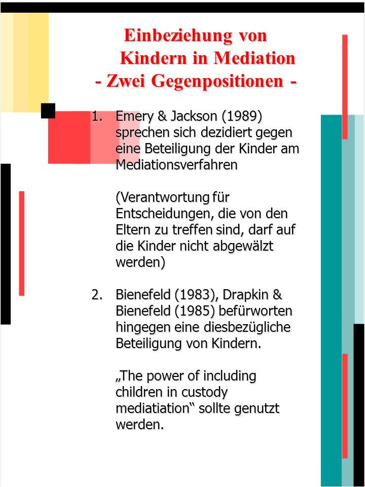 Einbeziehung von Kindern in Mediation - Zwei Gegenpositionen - 1.Emery & Jackson (1989) sprechen sich dezidiert gegen eine Beteiligung der Kinder am M