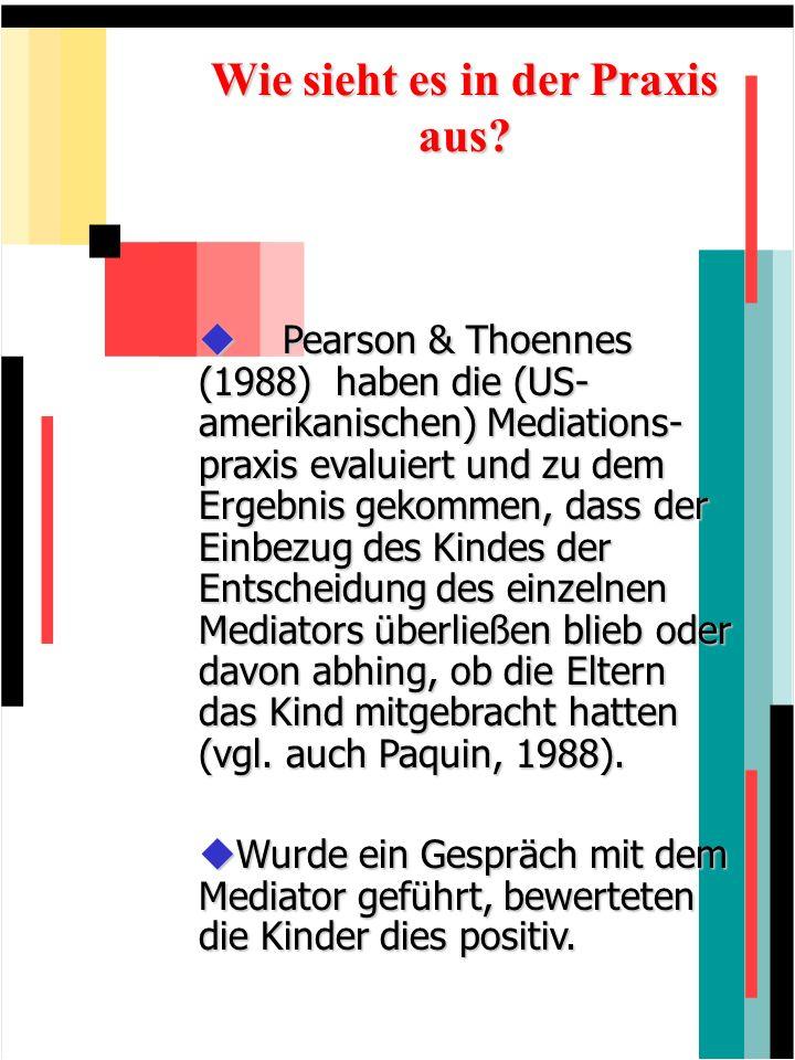 Wie sieht es in der Praxis aus? Pearson & Thoennes (1988) haben die (US- amerikanischen) Mediations- praxis evaluiert und zu dem Ergebnis gekommen, da