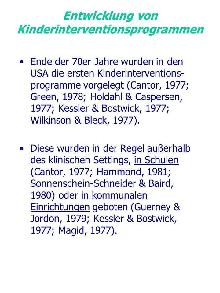 Entwicklung von Kinderinterventionsprogrammen Ende der 70er Jahre wurden in den USA die ersten Kinderinterventions- programme vorgelegt (Cantor, 1977;