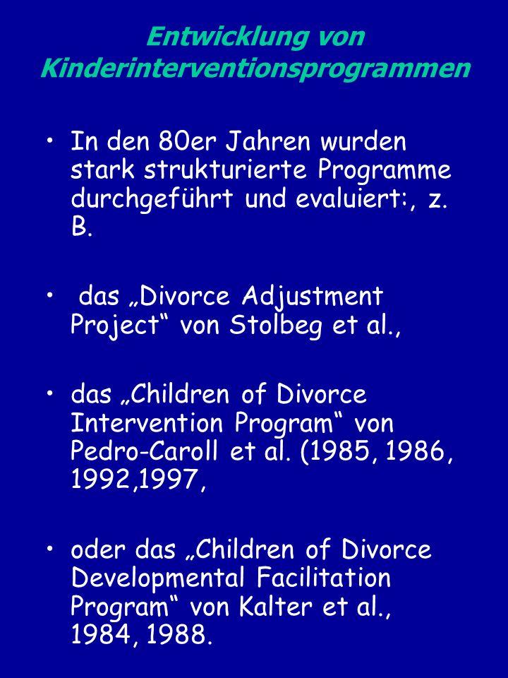 Entwicklung von Kinderinterventionsprogrammen In den 80er Jahren wurden stark strukturierte Programme durchgeführt und evaluiert:, z. B. das Divorce A