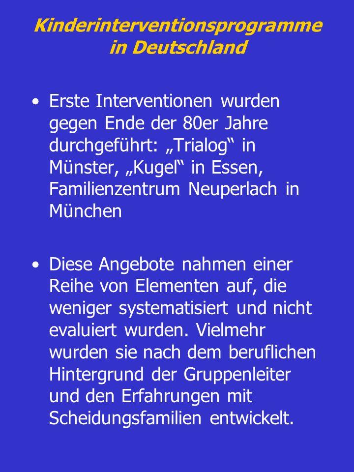Kinderinterventionsprogramme in Deutschland Erste Interventionen wurden gegen Ende der 80er Jahre durchgeführt: Trialog in Münster, Kugel in Essen, Fa