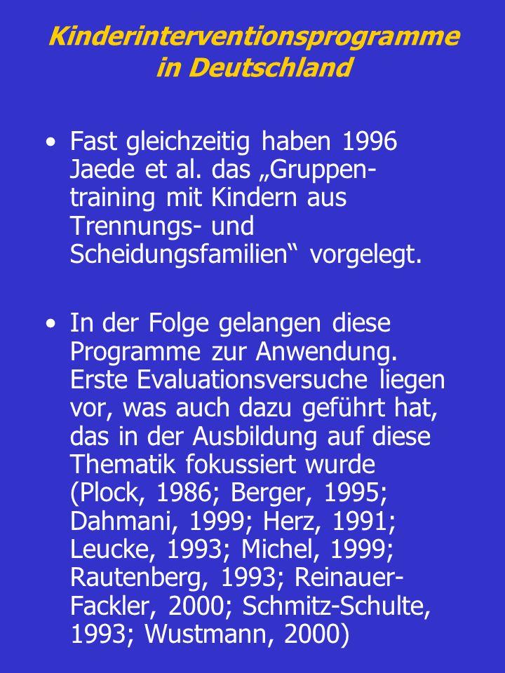 Kinderinterventionsprogramme in Deutschland Fast gleichzeitig haben 1996 Jaede et al. das Gruppen- training mit Kindern aus Trennungs- und Scheidungsf