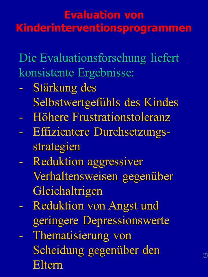 Evaluation von Kinderinterventionsprogrammen Die Evaluationsforschung liefert konsistente Ergebnisse: -Stärkung des Selbstwertgefühls des Kindes -Höhe