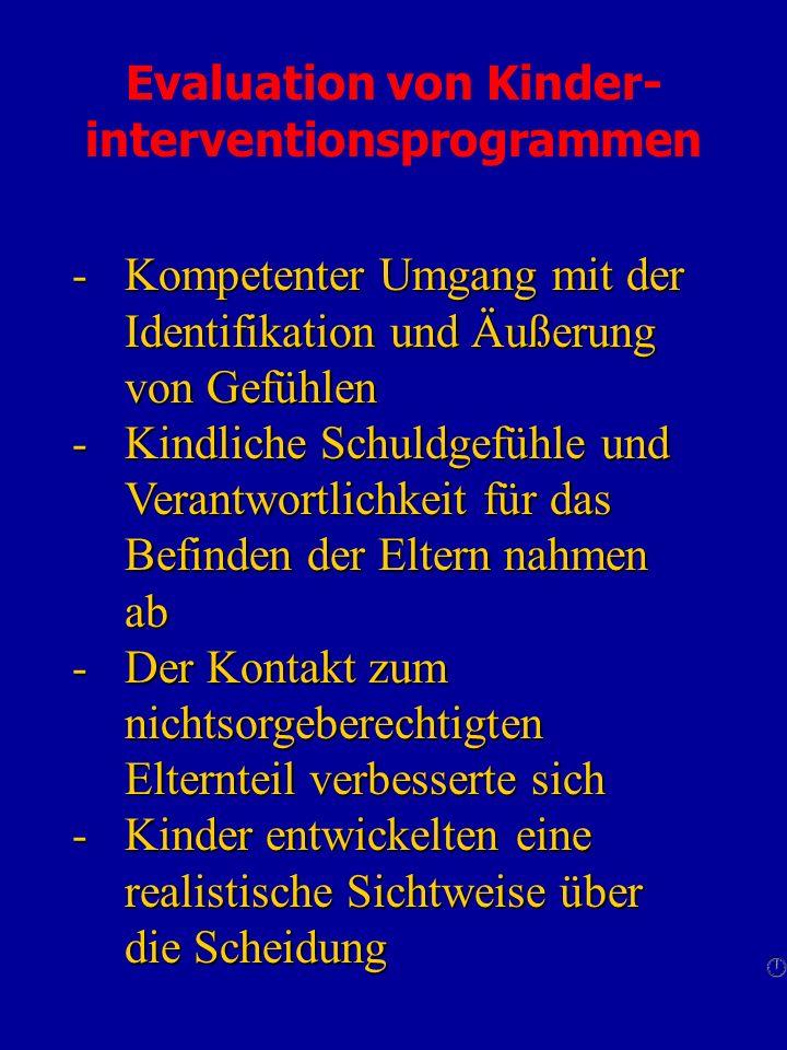 Evaluation von Kinder- interventionsprogrammen -Kompetenter Umgang mit der Identifikation und Äußerung von Gefühlen -Kindliche Schuldgefühle und Veran