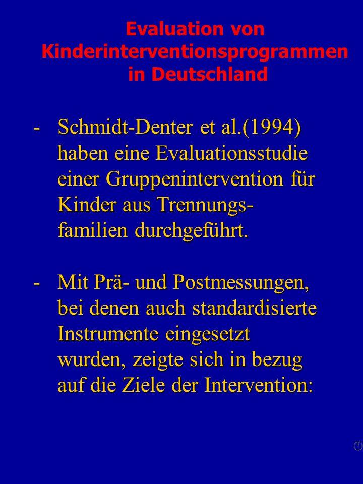 Evaluation von Kinderinterventionsprogrammen in Deutschland -Schmidt-Denter et al.(1994) haben eine Evaluationsstudie einer Gruppenintervention für Ki