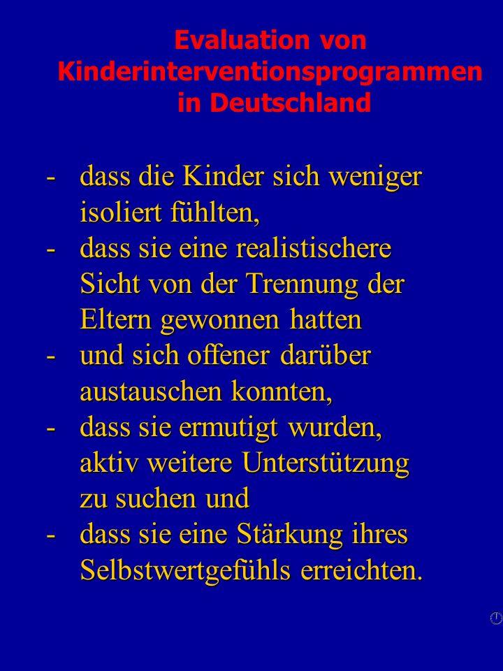 Evaluation von Kinderinterventionsprogrammen in Deutschland -dass die Kinder sich weniger isoliert fühlten, -dass sie eine realistischere Sicht von de
