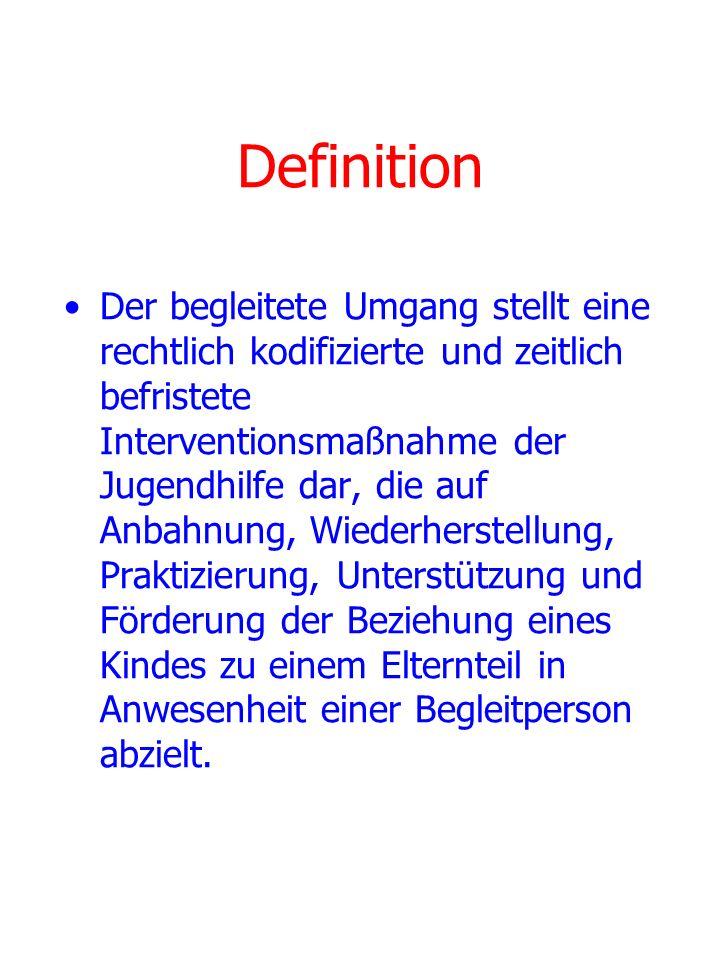 Definition Der begleitete Umgang stellt eine rechtlich kodifizierte und zeitlich befristete Interventionsmaßnahme der Jugendhilfe dar, die auf Anbahnu