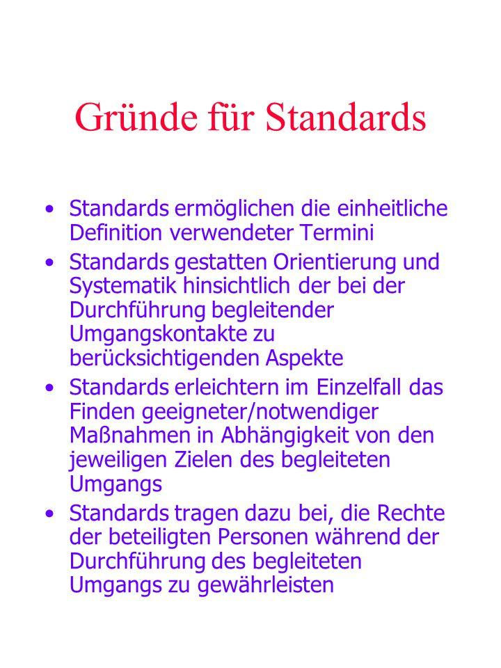Gründe für Standards Standards ermöglichen die einheitliche Definition verwendeter Termini Standards gestatten Orientierung und Systematik hinsichtlic