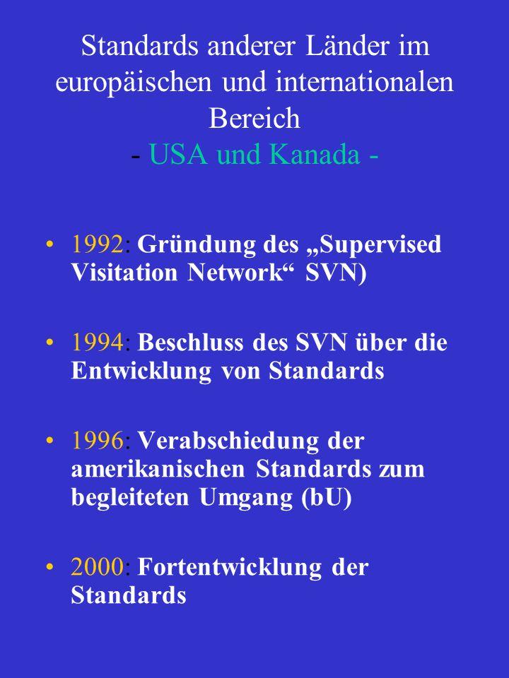 Standards anderer Länder im europäischen und internationalen Bereich - USA und Kanada - 1992: Gründung des Supervised Visitation Network SVN) 1994: Be