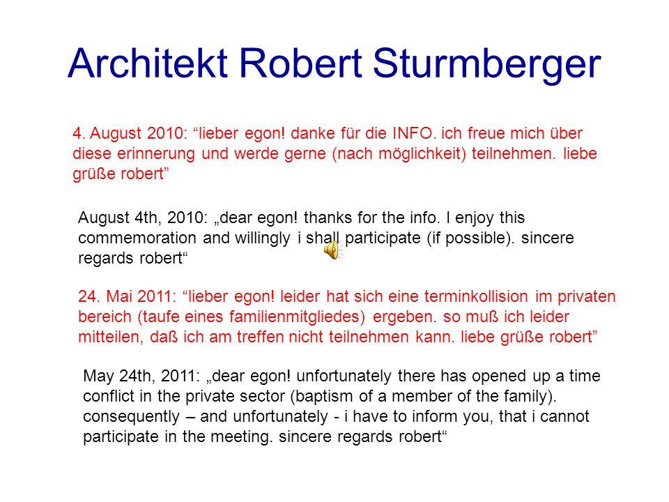 Architekt Robert Sturmberger 24. Mai 2011: lieber egon! leider hat sich eine terminkollision im privaten bereich (taufe eines familienmitgliedes) erge