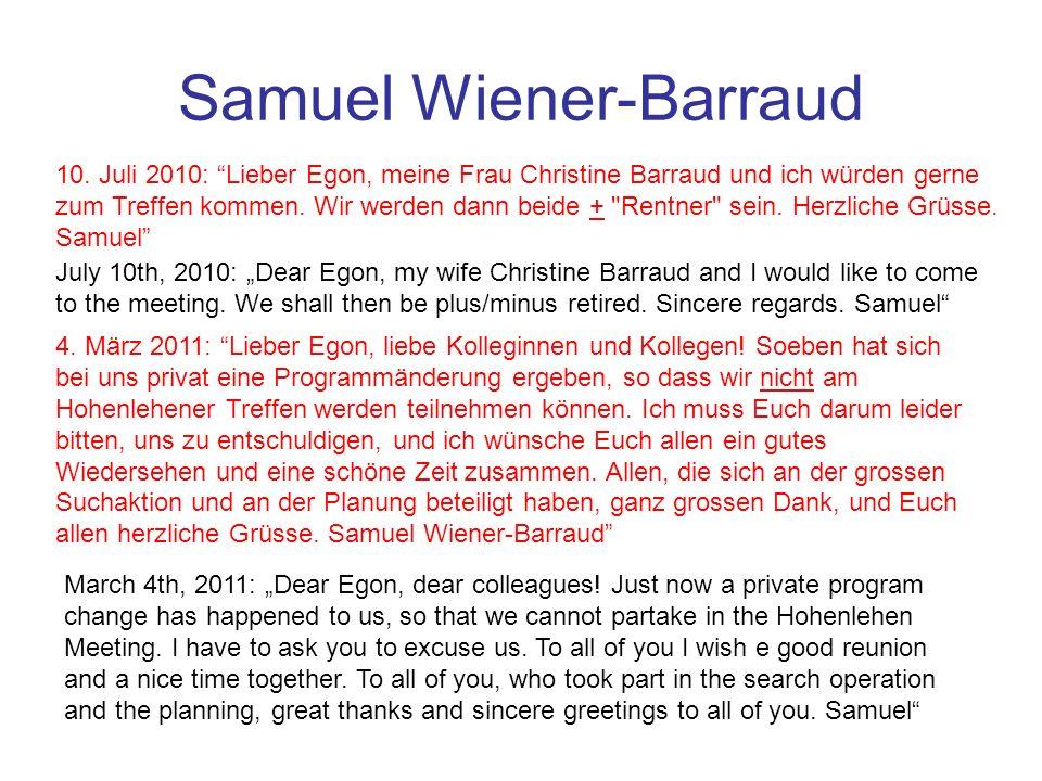 Samuel Wiener-Barraud 10. Juli 2010: Lieber Egon, meine Frau Christine Barraud und ich würden gerne zum Treffen kommen. Wir werden dann beide +