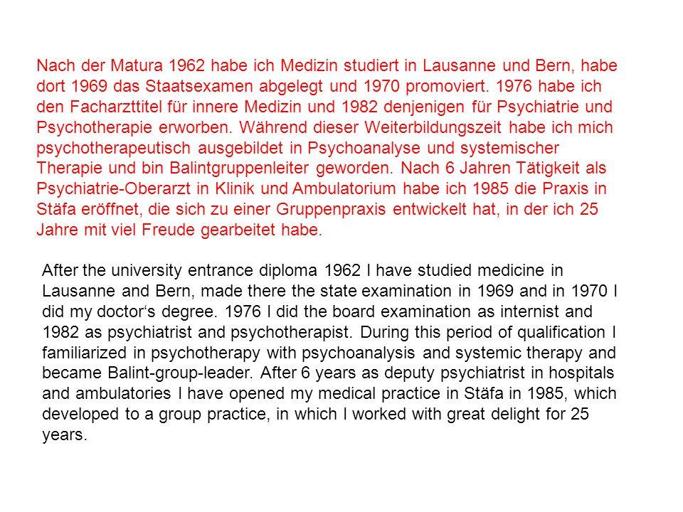 Nach der Matura 1962 habe ich Medizin studiert in Lausanne und Bern, habe dort 1969 das Staatsexamen abgelegt und 1970 promoviert. 1976 habe ich den F