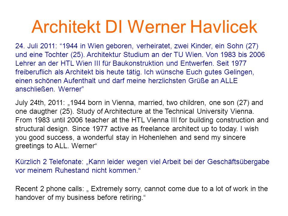 Architekt DI Werner Havlicek Kürzlich 2 Telefonate: Kann leider wegen viel Arbeit bei der Geschäftsübergabe vor meinem Ruhestand nicht kommen. 24. Jul