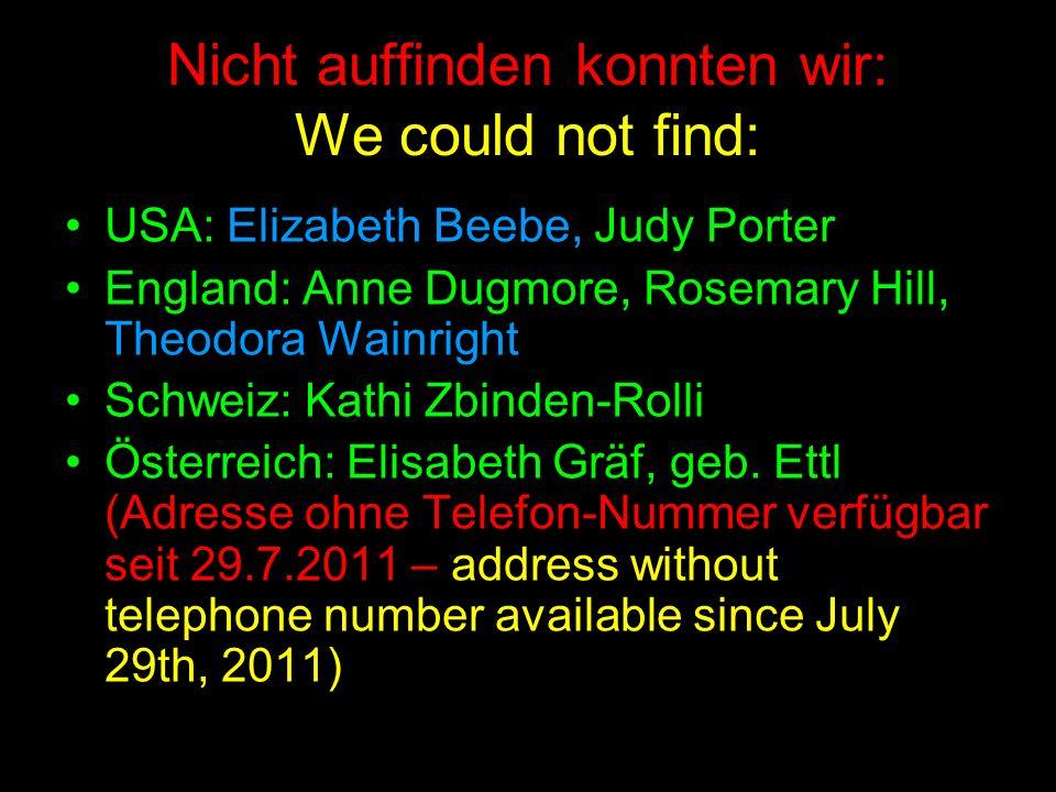 Nicht auffinden konnten wir: We could not find: USA: Elizabeth Beebe, Judy Porter England: Anne Dugmore, Rosemary Hill, Theodora Wainright Schweiz: Ka