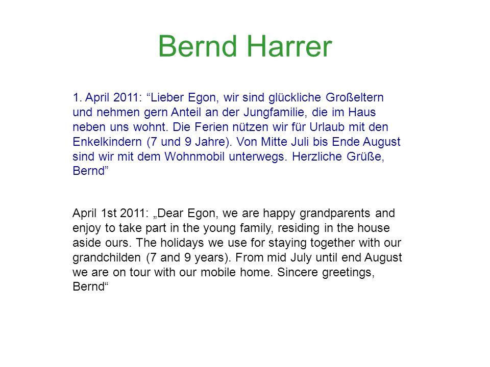 Bernd Harrer 1. April 2011: Lieber Egon, wir sind glückliche Großeltern und nehmen gern Anteil an der Jungfamilie, die im Haus neben uns wohnt. Die Fe