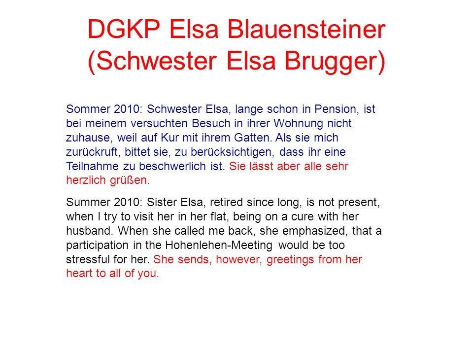 DGKP Elsa Blauensteiner (Schwester Elsa Brugger) Sommer 2010: Schwester Elsa, lange schon in Pension, ist bei meinem versuchten Besuch in ihrer Wohnun