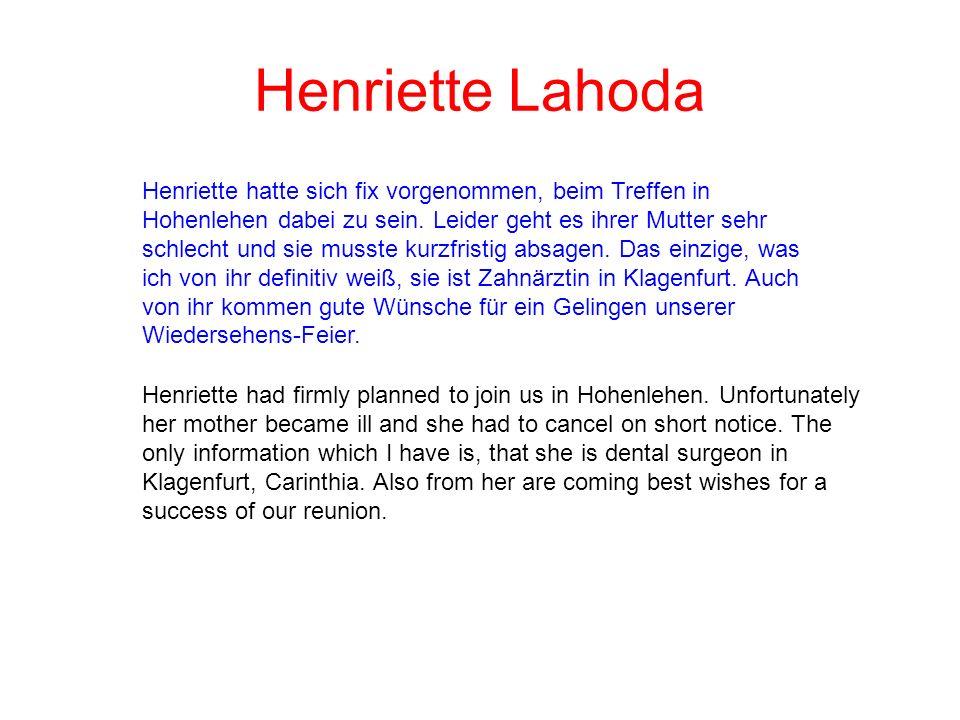 Henriette Lahoda Henriette hatte sich fix vorgenommen, beim Treffen in Hohenlehen dabei zu sein. Leider geht es ihrer Mutter sehr schlecht und sie mus