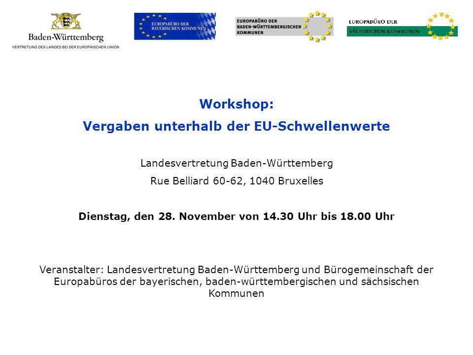 Workshop: Vergaben unterhalb der EU-Schwellenwerte Landesvertretung Baden-Württemberg Rue Belliard 60-62, 1040 Bruxelles Dienstag, den 28. November vo