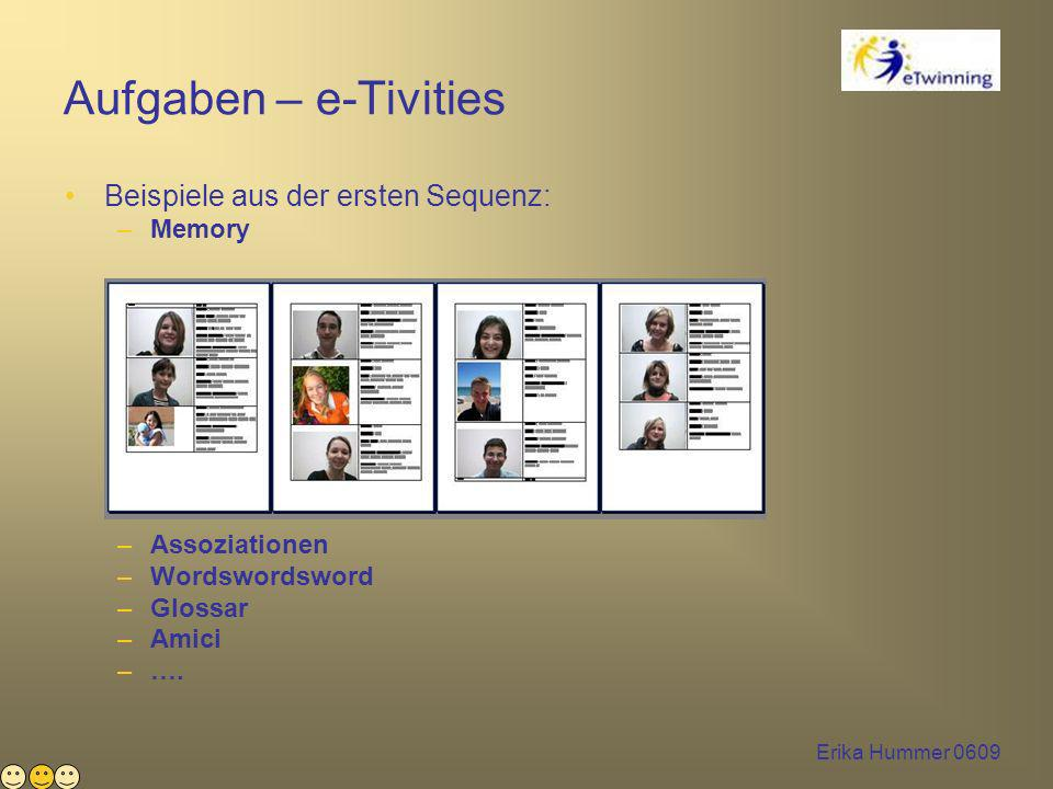 Erika Hummer 0609 Aufgaben – e-Tivities Beispiele aus der ersten Sequenz: –Memory –Assoziationen –Wordswordsword –Glossar –Amici –….