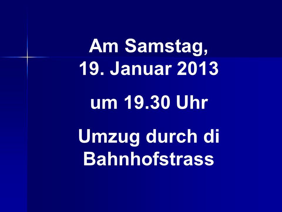 Am Samstag, 19. Januar 2013 um 19.30 Uhr Umzug durch di Bahnhofstrass