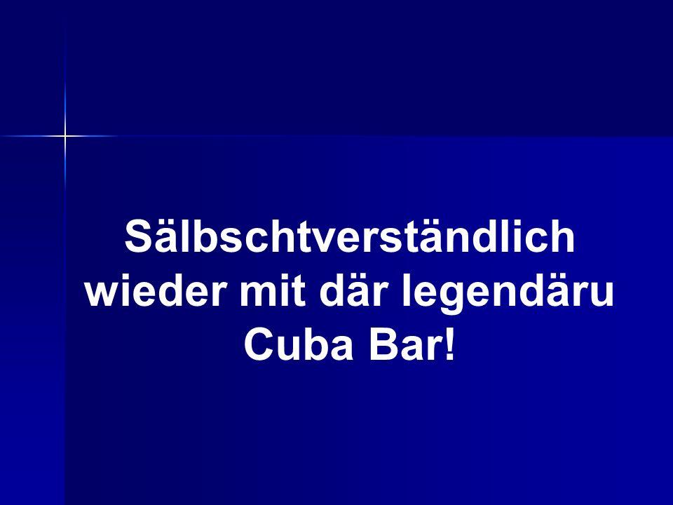 Sälbschtverständlich wieder mit där legendäru Cuba Bar!