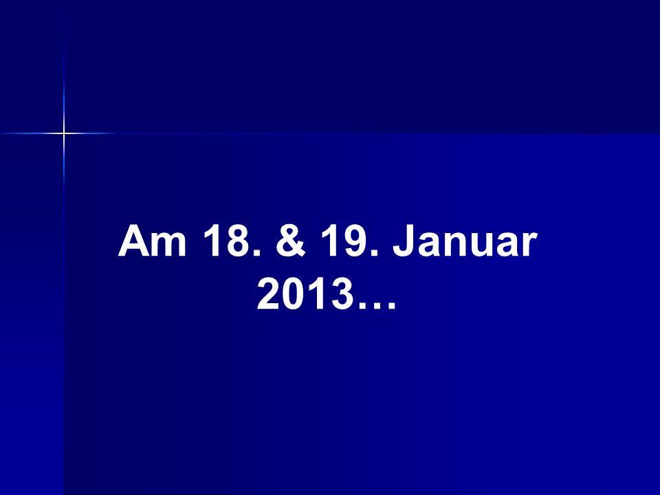 Am 18. & 19. Januar 2013…