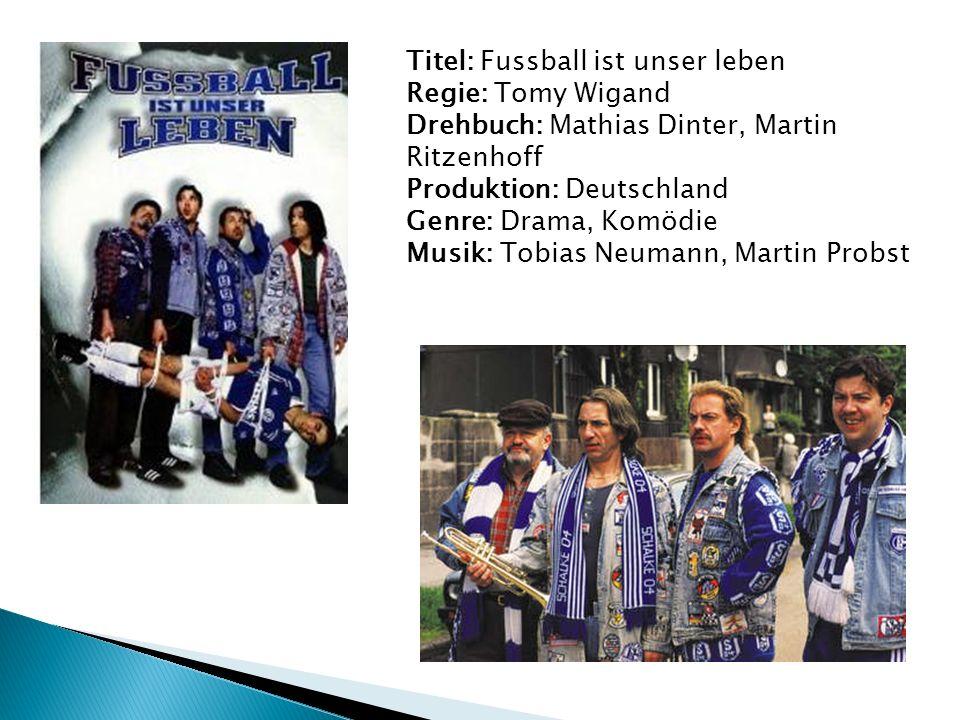 Titel: Fussball ist unser leben Regie: Tomy Wigand Drehbuch: Mathias Dinter, Martin Ritzenhoff Produktion: Deutschland Genre: Drama, Komödie Musik: To