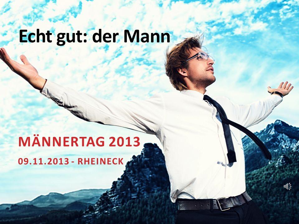 Echt gut: der Mann MÄNNERTAG 2013 09.11.2013 - RHEINECK