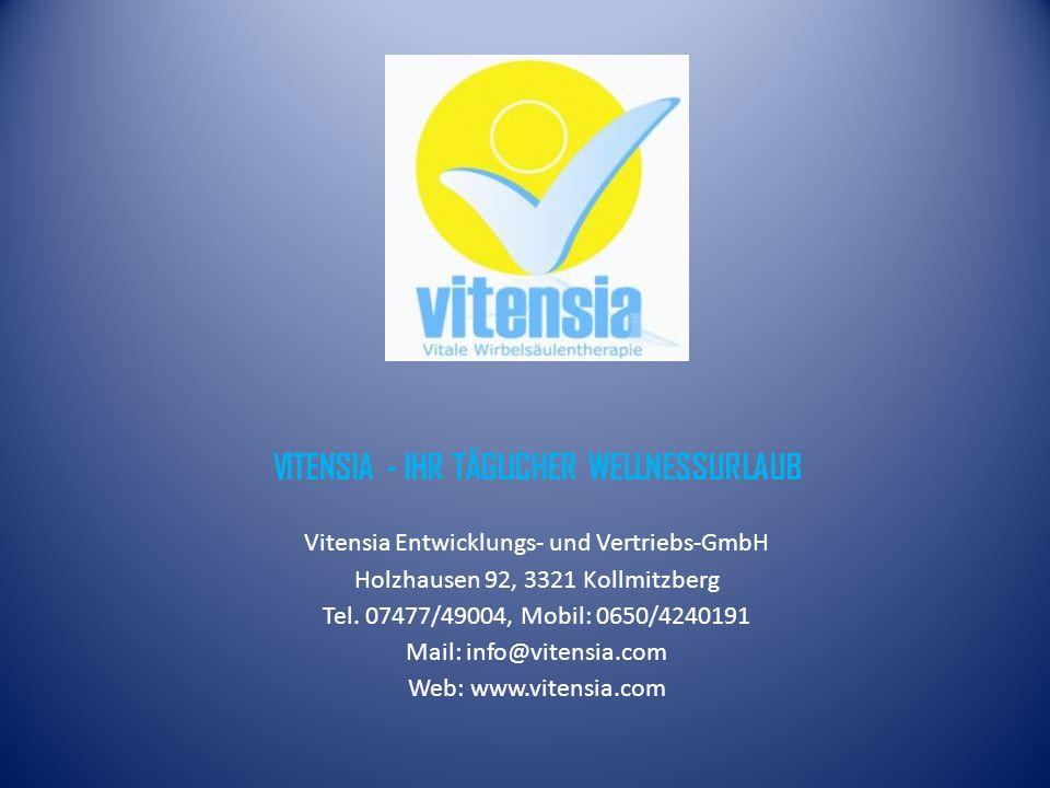 VITENSIA - IHR TÄGLICHER WELLNESSURLAUB Vitensia Entwicklungs- und Vertriebs-GmbH Holzhausen 92, 3321 Kollmitzberg Tel. 07477/49004, Mobil: 0650/42401