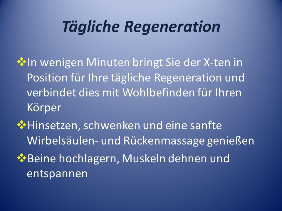 Tägliche Regeneration In wenigen Minuten bringt Sie der X-ten in Position für Ihre tägliche Regeneration und verbindet dies mit Wohlbefinden für Ihren