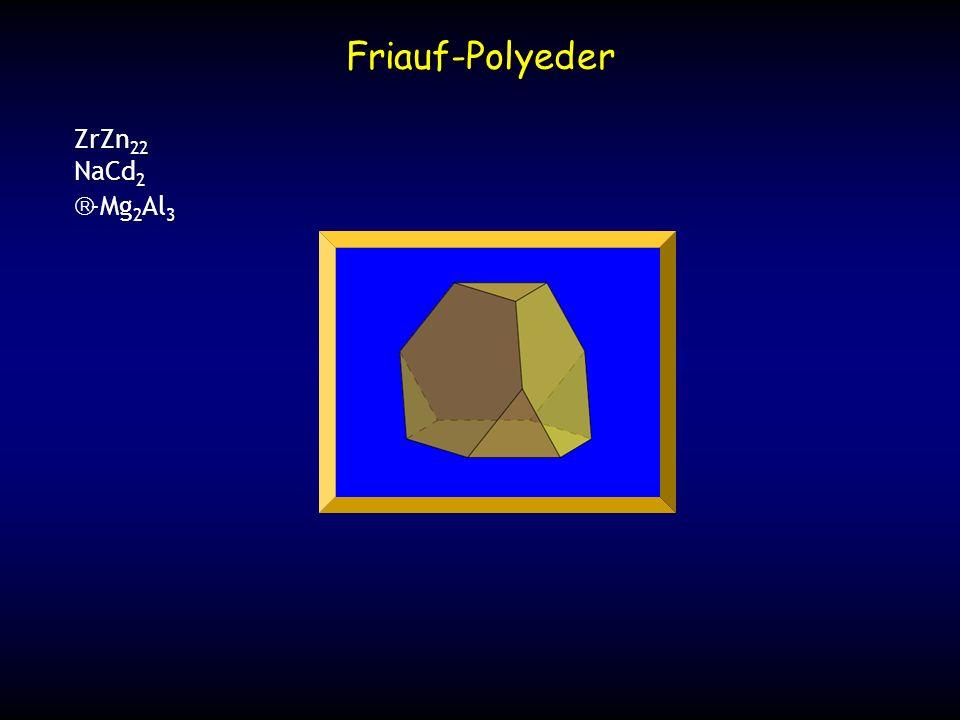 Friauf-Polyeder ZrZn 22 NaCd 2 -Mg 2 Al 3 -Mg 2 Al 3