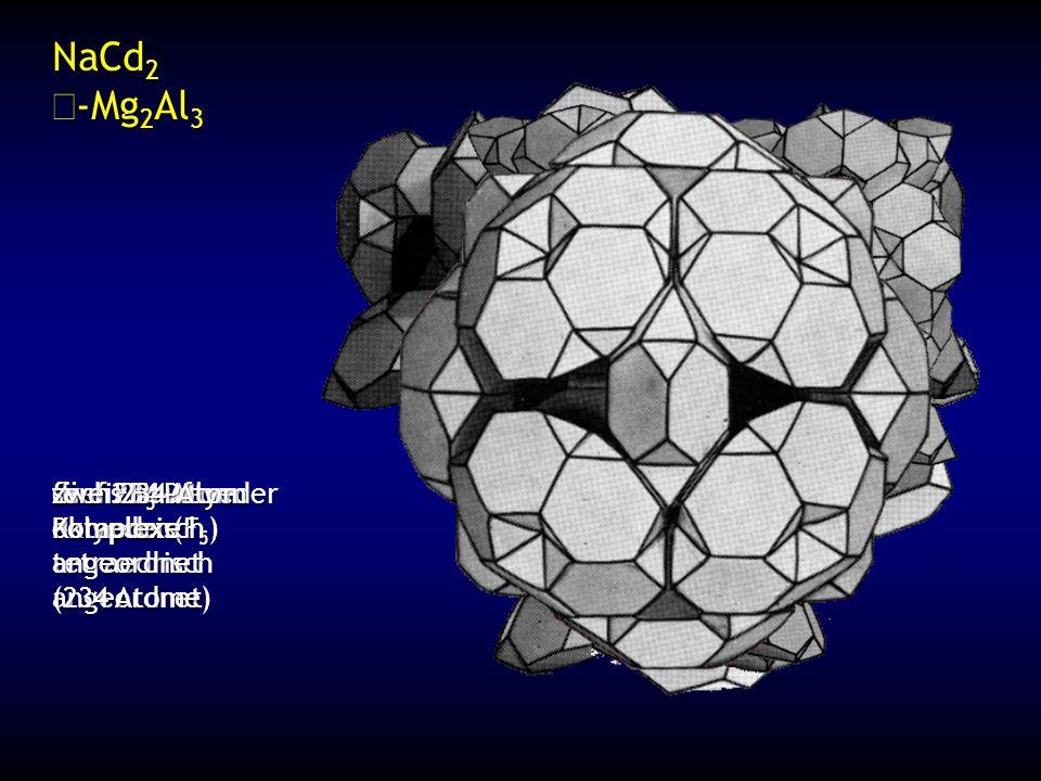 drei 234-Atom Komplexe fünf 234-Atom Komplexe tetraedrisch angeordnet fünf Friauf- Polyeder (F 5 ) sechs F 5 Polyeder oktaedrisch angeordnet (234 Atom