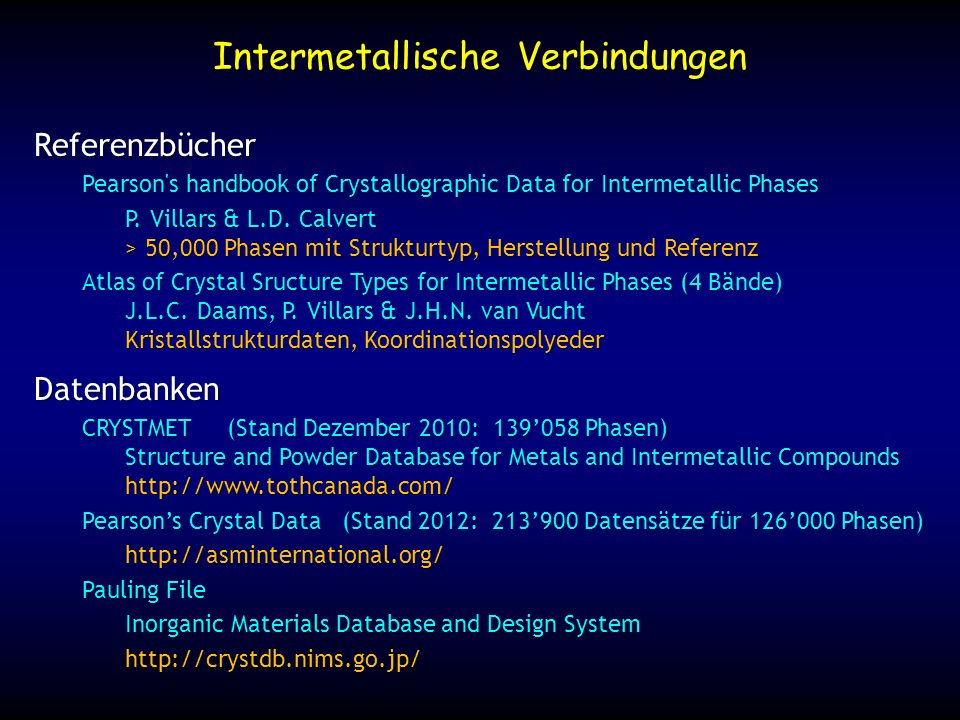 Intermetallische Verbindungen Datenbanken CRYSTMET (Stand Dezember 2010: 139058 Phasen) Structure and Powder Database for Metals and Intermetallic Com