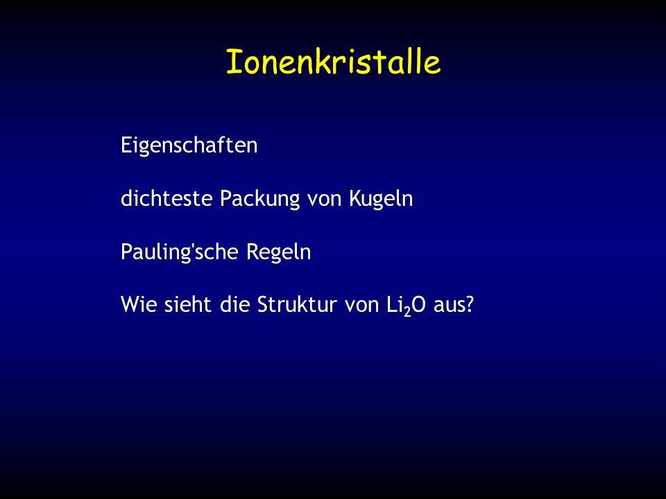 Ionenkristalle Eigenschaften dichteste Packung von Kugeln Pauling'sche Regeln Wie sieht die Struktur von Li 2 O aus?