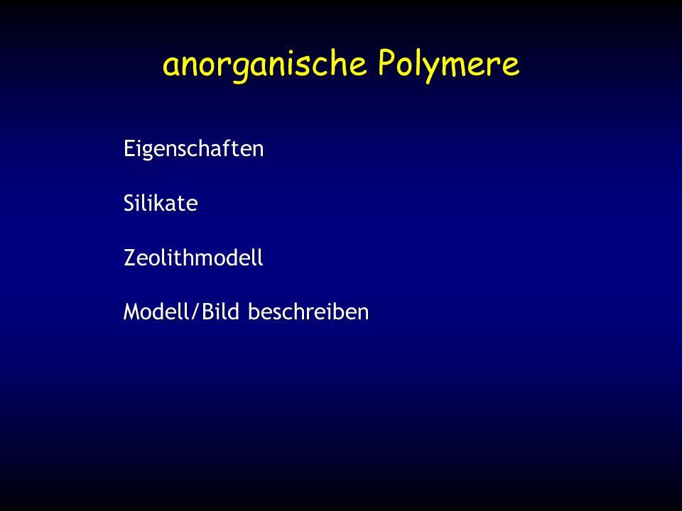 anorganische Polymere EigenschaftenSilikateZeolithmodell Modell/Bild beschreiben