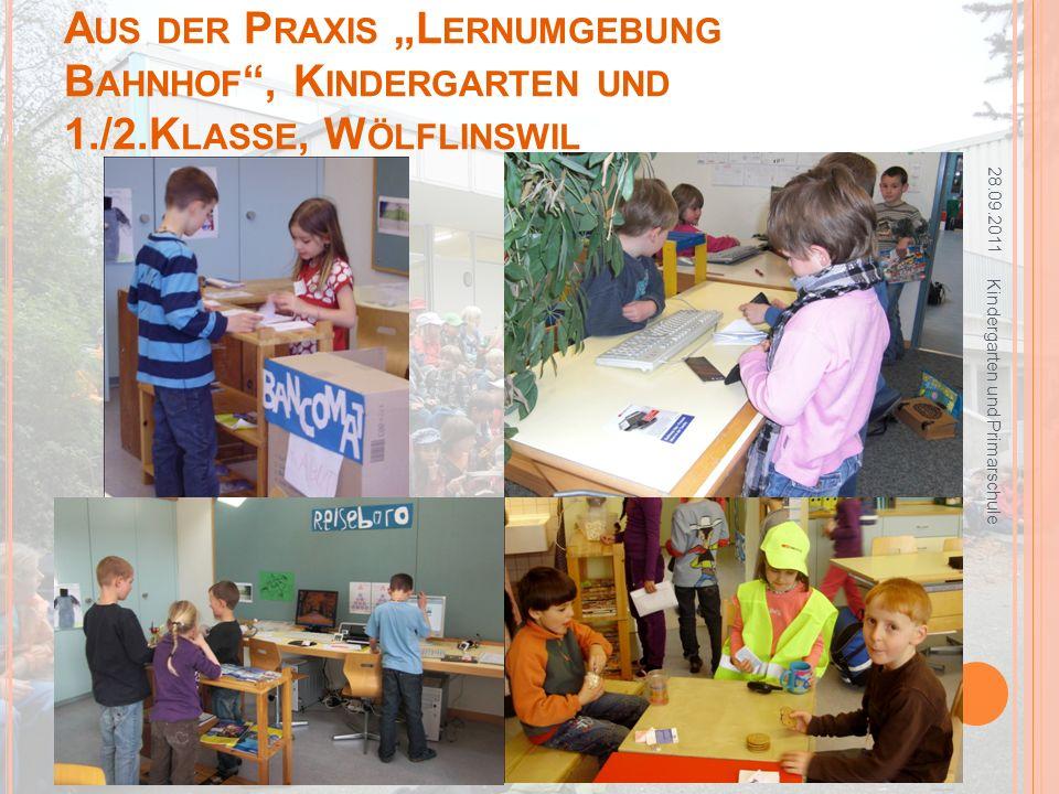 28.09.2011 Kindergarten und Primarschule A US DER P RAXIS L ERNUMGEBUNG B AHNHOF, K INDERGARTEN UND 1./2.K LASSE, W ÖLFLINSWIL