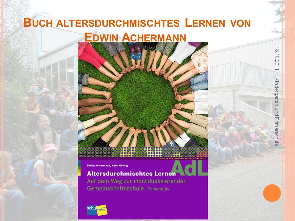 B UCH ALTERSDURCHMISCHTES L ERNEN VON E DWIN A CHERMANN 18.10.2011 Kindergarten und Primarschule