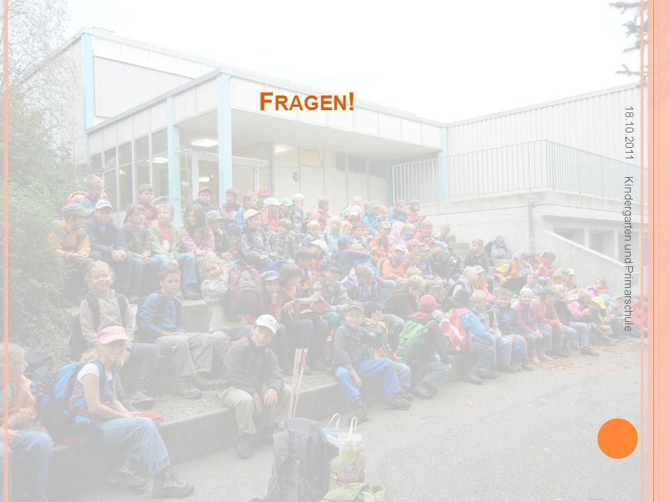 F RAGEN ! 18.10.2011 Kindergarten und Primarschule