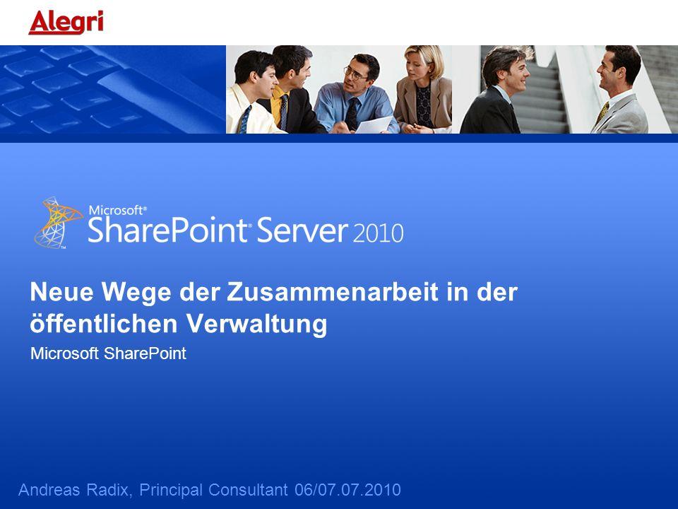 Neue Wege der Zusammenarbeit in der öffentlichen Verwaltung Microsoft SharePoint Andreas Radix, Principal Consultant 06/07.07.2010