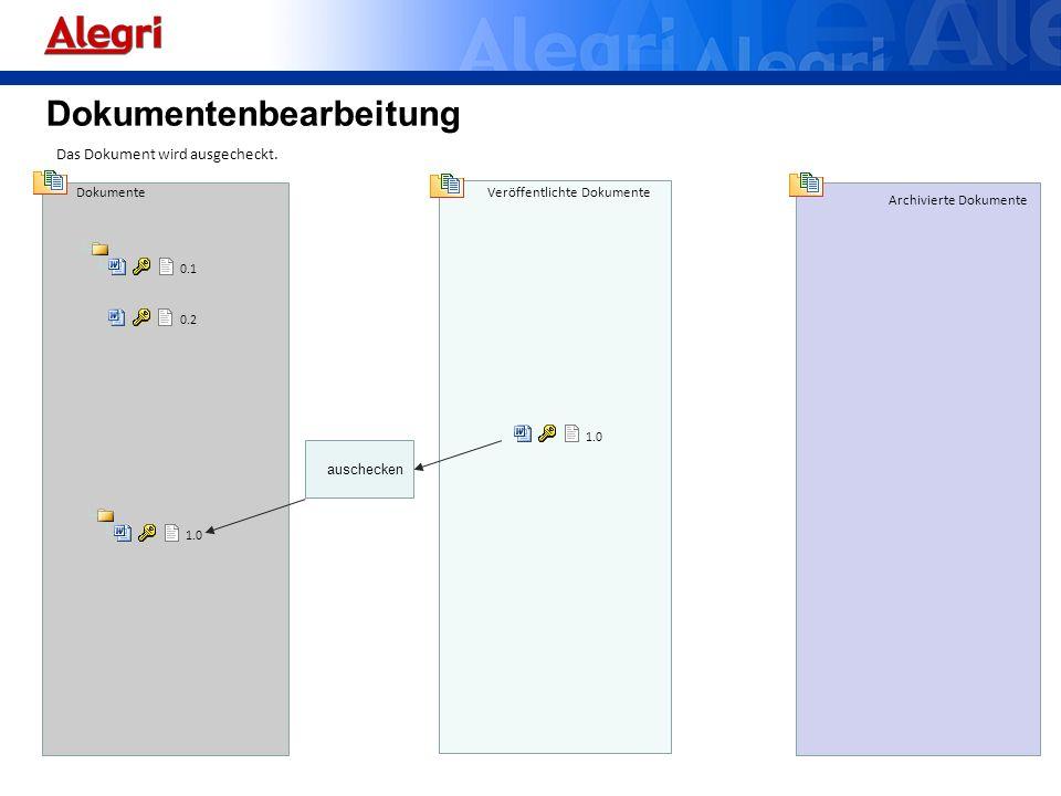 Dokumente Veröffentlichte Dokumente Archivierte Dokumente 0.1 Das Dokument wird ausgecheckt. 0.2 1.0 auschecken