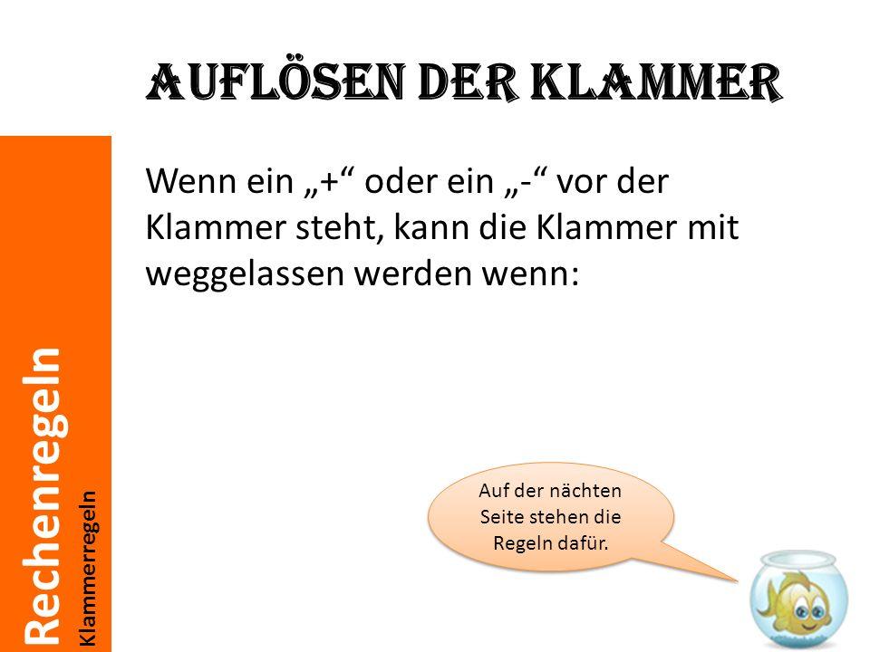 Rechenregeln Klammerregeln a + (a + b) = a + a + b a + (a - b) = a + a - b a - (a + b) = a + a - b a - (a - b) = a + a + b Wenn ein + vor der Klammer steht, dann bleibt das Vorzeichen in der Klammer beim Auflösen der Klammer gleich.