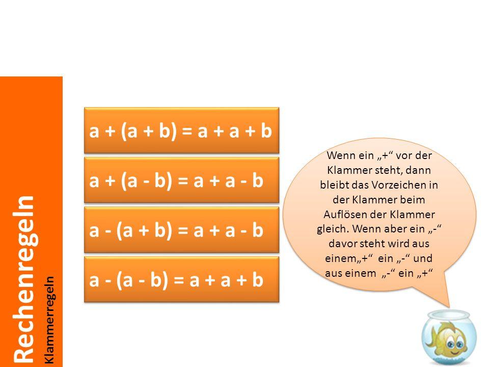 Rechenregeln Klammerregeln a + (a + b) = a + a + b a + (a - b) = a + a - b a - (a + b) = a + a - b a - (a - b) = a + a + b Wenn ein + vor der Klammer