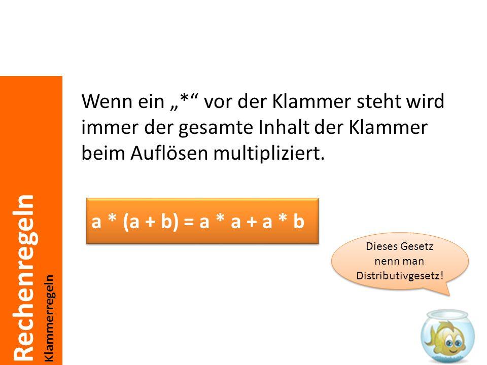 Rechenregeln Klammerregeln Wenn ein * vor der Klammer steht wird immer der gesamte Inhalt der Klammer beim Auflösen multipliziert. a * (a + b) = a * a