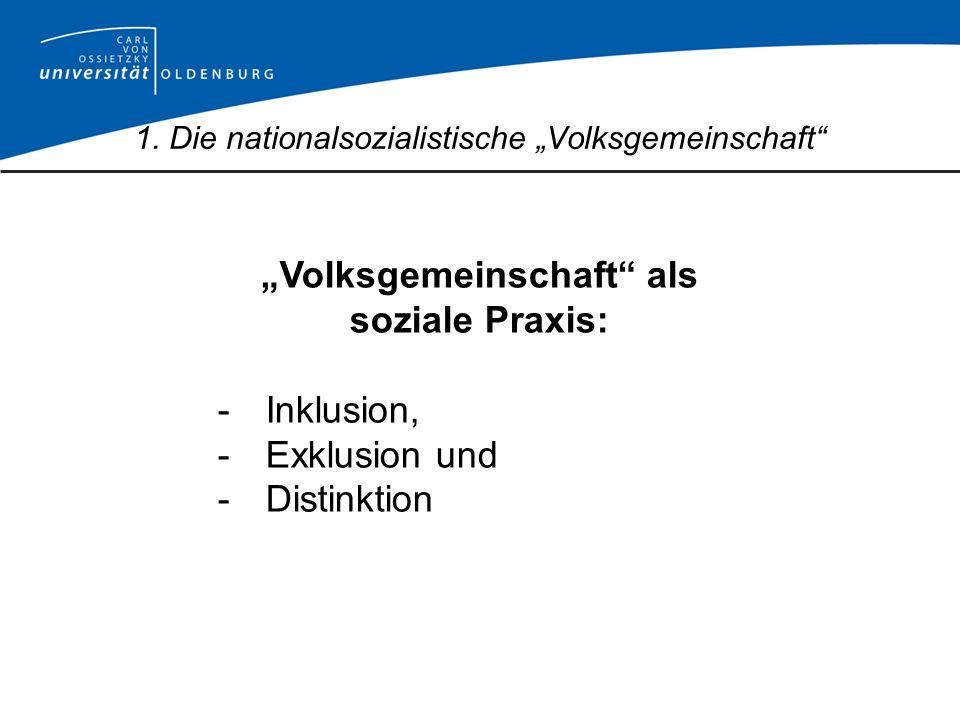 Volksgemeinschaft als soziale Praxis: -Inklusion, -Exklusion und -Distinktion 1. Die nationalsozialistische Volksgemeinschaft