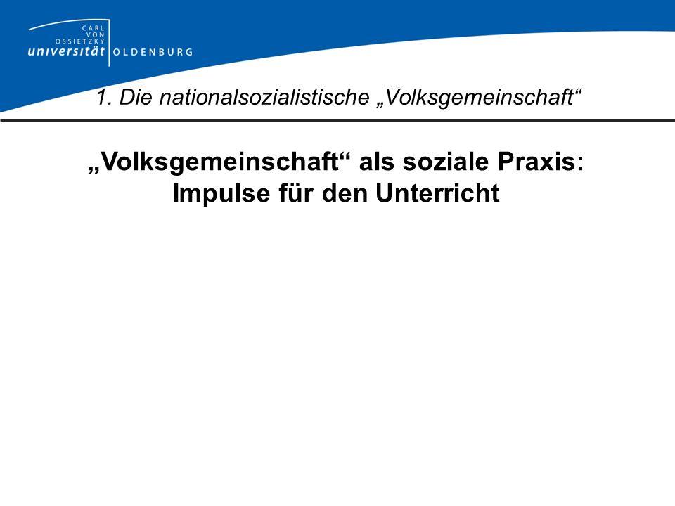 Volksgemeinschaft als soziale Praxis: Impulse für den Unterricht 1. Die nationalsozialistische Volksgemeinschaft